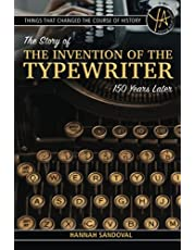 Things That Changed the Course of History The Story of the Invention of the Typewriter 150 Years Later