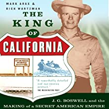 The King of California: J.G. Boswell and the Making of a Secret American Empire Audiobook by Mark Arax, Rick Wartzman Narrated by James Patrick Cronin