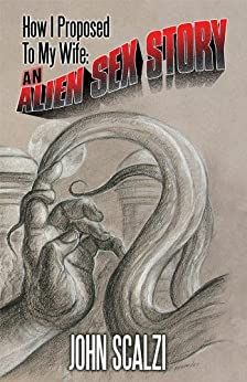 How I Proposed to My Wife: An Alien Sex Story by [Scalzi, John]