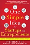 One Simple Idea for Startups and Entrepreneurs:  Live Your Dreams and Create Your Own Profitable Company, Stephen Key, 0071800441