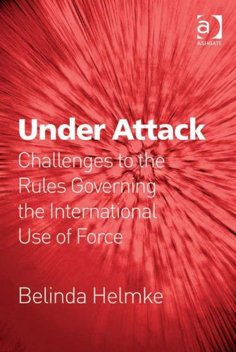 Under Attack: Challenges to the Rules Governing the International Use of Force Pdf