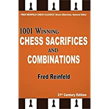 1001 Winning Chess Sacrifices and Combinations, 21st Century Edition (Fred Reinfeld Chess Classics) by Fred Reinfeld (2014-05-15)