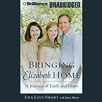 Bringing Elizabeth Home: A Journey of Faith and Hope   Ed Smart,Laura Morton,Lois Smart
