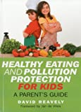Healthy Eating and Pollution Protection for Kids, Dave Reavely, 1846946212