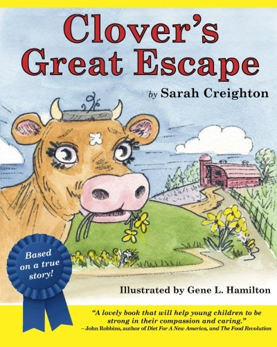 Download Clover's Great Escape: An endearing story based on real-life events of Clover, a cow who narrowly escapes the slaughterhouse to find her way into the loving arms of a farm sanctuary. pdf epub