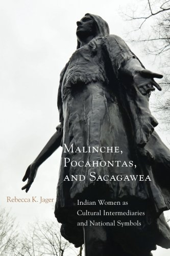 Malinche, Pocahontas, and Sacagawea: Indian Women as Cultural Intermediaries and National Symbols