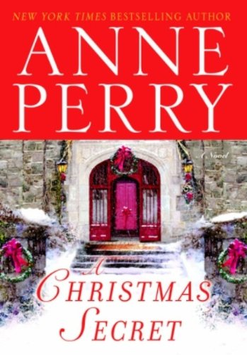 A Christmas Secret: A Novel (The Christmas Stories Book 4) by [Perry, Anne]