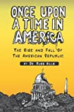Once Upon a Time in America: The Rise And Fall of The American Republic