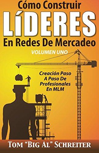 """Como Construir LiDERES En Redes De Mercadeo Volumen Uno: Creacion Paso A Paso De Profesionales En MLM (Spanish Edition) [Tom """"Big Al"""" Schreiter] (Tapa Blanda)"""