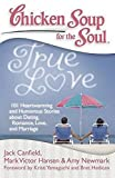 chicken soup for the soul for men - Chicken Soup for the Soul: True Love: 101 Heartwarming and Humorous Stories about Dating, Romance, Love, and Marriage
