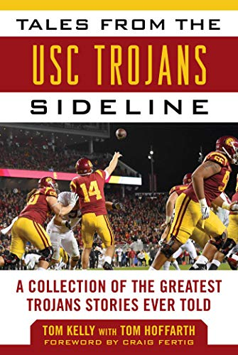 (Tales from the USC Trojans Sideline: A Collection of the Greatest Trojans Stories Ever Told (Tales from the Team) )