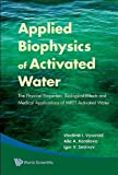 Applied Biophysics of Activated Water, Vladimir I. Vysotskii, 9814271187