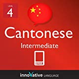 Learn Cantonese - Level 4: Intermediate: Volume 1 (Innovative Language Series - Learn Cantonese from Absolute Beginner to Advanced)