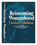 Reinventing Womanhood, Carolyn G. Heilbrun, 0393012107