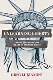 Unlearning Liberty: Campus Censorship and the End of American Debate by Lukianoff, Greg (10/23/2012)