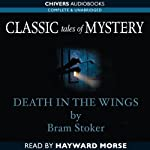 Classic Tales of Mystery: Death in the Wings | Bram Stoker