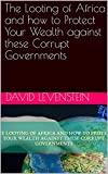 img - for The Looting of Africa and how to Protect Your Wealth against these Corrupt Governments book / textbook / text book