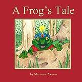 A Frog's Tale, Marianne Axman, 1491046236