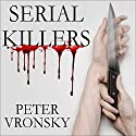 Serial Killers: The Method and Madness of Monsters Audiobook by Peter Vronsky Narrated by Charles Constant