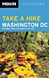 Moon Take a Hike Washington DC: 80 Hikes within Two Hours of the City (Moon Outdoors)