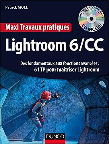 Livres Maxi Travaux pratiques Lightroom 6/CC - 61 TP pour maîtriser Lightroom: Des fondamentaux aux fonctions avancées : 61 TP pour maîtriser Lightroom pdf ebook