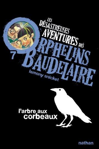 Les Désastreuses aventures des orphelins Baudelaire n° 7 L'Arbre aux corbeaux : Vol.7
