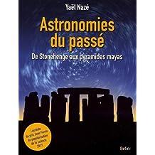 Astronomies du passé De Stonehenge aux pyramides mayas