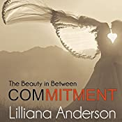 Commitment: The Beauty in Between | Lilliana Anderson