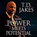 When Power Meets Potential: Unlocking God's Purpose in Your Life | T. D. Jakes
