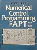 Numerical Control Programming in APT, Kral, Irvin H., 0136265995