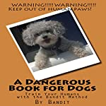 A Dangerous Book for Dogs: Train Your Humans with the Bandit Method |  Bandit