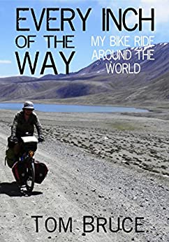 Every Inch of the Way; My Bike Ride Around the World by [Bruce, Tom]