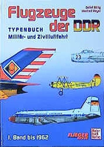 Flugzeuge der DDR - Band 1 bis 1962: Typenbuch - Militär und Zivilluftfahrt