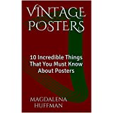 Vintage Posters: 10 Incredible Things That You Must Know About Posters