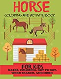 #5: Horse Coloring and Activity Book for Kids: Mazes, Coloring, Dot to Dot, Word Search, and More!, Kids 4-8, 8-12 (Kids Activity Books, Horse Activity Books)