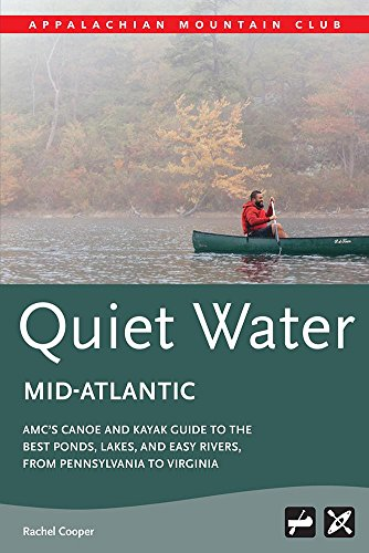 AMC's Quiet Water Mid-Atlantic: AMC's Canoe And Kayak Guide To The Best Ponds, Lakes, And Easy Rivers, from Pennsylvania to Virginia