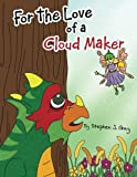 For the Love of a Cloud Maker, Stephen J. Gray, 1466980044