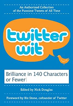 Twitter Wit: Brilliance in 140 Characters or Less by [Douglas, Nick]