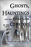 img - for Ghosts, Hauntings, and the Dark Side of the Cemetery book / textbook / text book