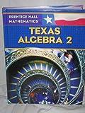 Texas Algebra 2, Ph.D. Dan Kennedy, Ph.D. Randall I. Charles, Basia Hall, Allan E. Bellman, Ed.D. Sadie Chavis Bragg, Sr. William G. Handlin, 0131340239