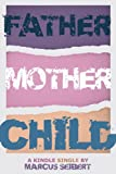 Father, Mother, Child (Kindle Single)