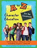 A to Z Character Education for the Classroom, Sherry Hoffman, 1938326164