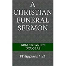 A Christian Funeral Sermon: Philippians 1.21