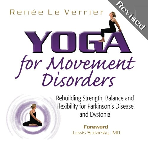 Yoga for Movement Disorders: Rebuilding Strength, Balance and Flexibility for Parkinson's Disease and Dystonia Paperback – October 22, 2012 Renee Le Verrier Dr Lewis Sudarsky MD LIMYoga 0985386916
