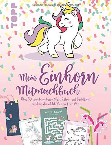 Mein Einhorn-Mitmachbuch: Über 50 regenbogenbunte Mal-, Rätsel- und Bastelideen rund um das edelste Geschöpf der Welt