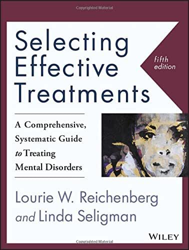 Selecting Effective Treatments: A Comprehensive, Systematic Guide to Treating Mental Disorders