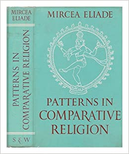 Patterns in Comparative Religion: Mircea Eliade: Amazon.com ...