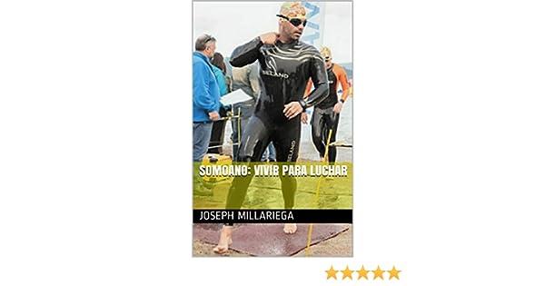 Somoano: Vivir para Luchar eBook: Millariega, Joseph: Amazon.es ...