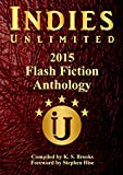 Indies Unlimited's 2015 Flash Fiction Anthology (Indies Unlimited Flash Fiction Anthology)