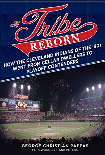 A Tribe Reborn: How the Cleveland Indians of the ?90s Went from Cellar Dwellers to Playoff Contenders por George Christian Pappas